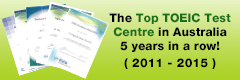 The Top TOEIC Test Centre in Australia!(Awarded for 2011 2012 2013 and 2014)